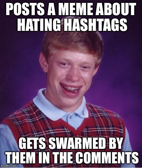 Bad Luck Brian Meme | POSTS A MEME ABOUT HATING HASHTAGS GETS SWARMED BY THEM IN THE COMMENTS | image tagged in memes,bad luck brian | made w/ Imgflip meme maker