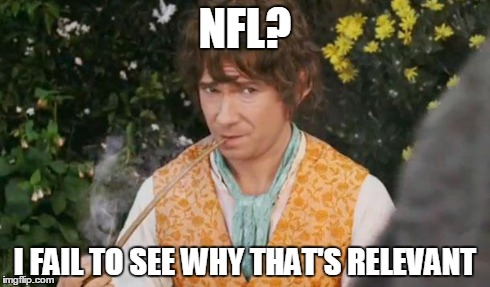Fail to See Relevance Bilbo | NFL? I FAIL TO SEE WHY THAT'S RELEVANT | image tagged in fail to see relevance bilbo | made w/ Imgflip meme maker