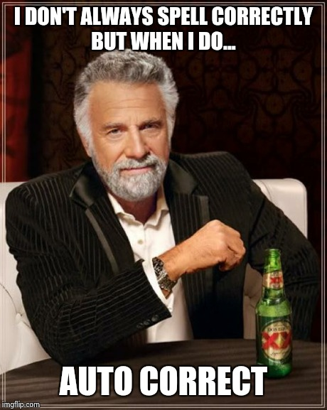 The Most Interesting Man In The World Meme | I DON'T ALWAYS SPELL CORRECTLY BUT WHEN I DO... AUTO CORRECT | image tagged in memes,the most interesting man in the world | made w/ Imgflip meme maker