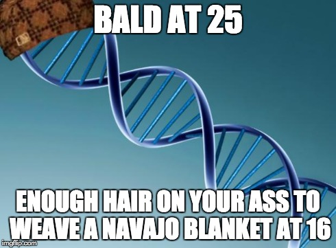 Scumbag Dna | BALD AT 25 ENOUGH HAIR ON YOUR ASS TO WEAVE A NAVAJO BLANKET AT 16 | image tagged in scumbag dna,AdviceAnimals | made w/ Imgflip meme maker
