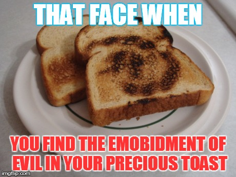 o.o | THAT FACE WHEN YOU FIND THE EMOBIDMENT OF EVIL IN YOUR PRECIOUS TOAST | image tagged in earthbound,giygas,toast | made w/ Imgflip meme maker