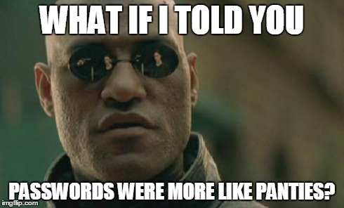 Don't twist things around on me! | WHAT IF I TOLD YOU PASSWORDS WERE MORE LIKE PANTIES? | image tagged in memes,matrix morpheus,password,panties | made w/ Imgflip meme maker