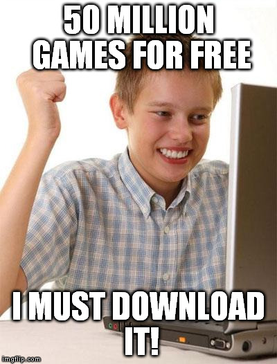 First Day On The Internet Kid Meme | 50 MILLION GAMES FOR FREE I MUST DOWNLOAD IT! | image tagged in memes,first day on the internet kid | made w/ Imgflip meme maker