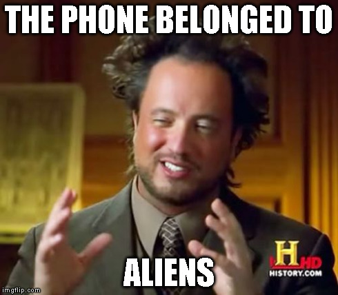 Ancient Aliens Meme | THE PHONE BELONGED TO ALIENS | image tagged in memes,ancient aliens | made w/ Imgflip meme maker