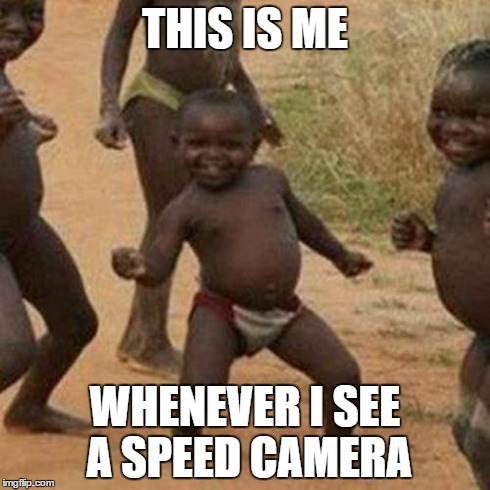 Third World Success Kid Meme | THIS IS ME WHENEVER I SEE A SPEED CAMERA | image tagged in memes,third world success kid | made w/ Imgflip meme maker