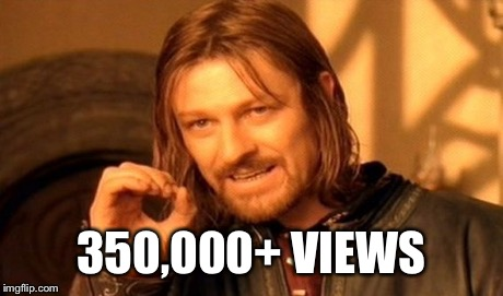 One Does Not Simply Meme | 350,000+ VIEWS | image tagged in memes,one does not simply | made w/ Imgflip meme maker