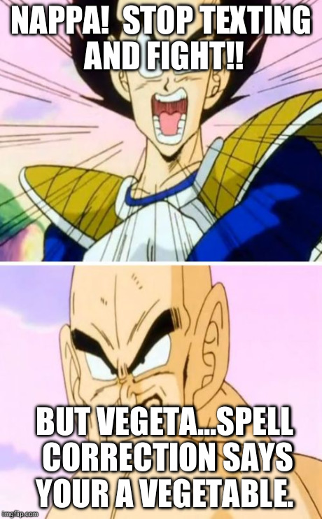 No Nappa Its A Trick | NAPPA!  STOP TEXTING AND FIGHT!! BUT VEGETA...SPELL CORRECTION SAYS YOUR A VEGETABLE. | image tagged in memes,no nappa its a trick | made w/ Imgflip meme maker