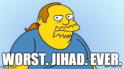 Worst. Thing. Ever. (Simpsons) | WORST. JIHAD. EVER. | image tagged in worst thing ever simpsons | made w/ Imgflip meme maker