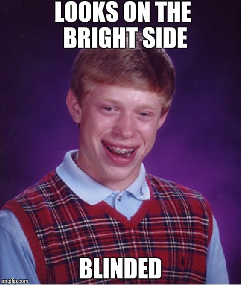 Bad Luck Brian Meme | LOOKS ON THE BRIGHT SIDE BLINDED | image tagged in memes,bad luck brian | made w/ Imgflip meme maker