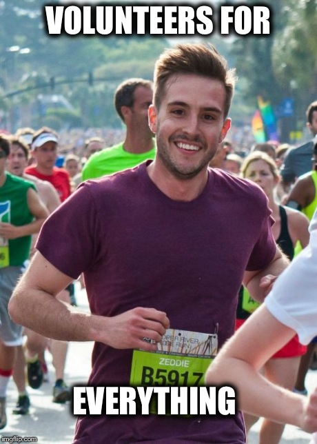 Ridiculously Photogenic Guy | VOLUNTEERS FOR EVERYTHING | image tagged in memes,ridiculously photogenic guy | made w/ Imgflip meme maker