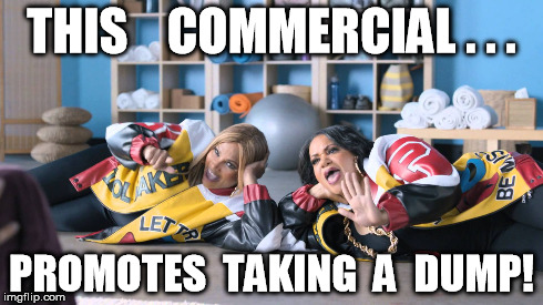 PUSH IT !!! | THIS    COMMERCIAL . . . PROMOTES  TAKING  A  DUMP! | image tagged in meme,funny,push it,commercial,salt-n-pepa | made w/ Imgflip meme maker