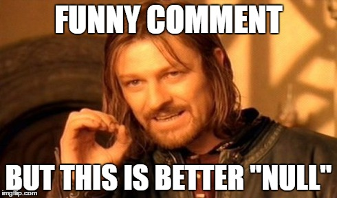 "One Does Not Simply Meme | FUNNY COMMENT BUT THIS IS BETTER ""NULL"" 