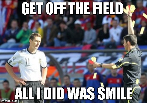Asshole Ref | GET OFF THE FIELD ALL I DID WAS SMILE | image tagged in memes,asshole ref | made w/ Imgflip meme maker
