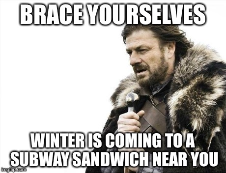 Brace Yourselves X is Coming Meme | BRACE YOURSELVES WINTER IS COMING TO A SUBWAY SANDWICH NEAR YOU | image tagged in memes,brace yourselves x is coming | made w/ Imgflip meme maker
