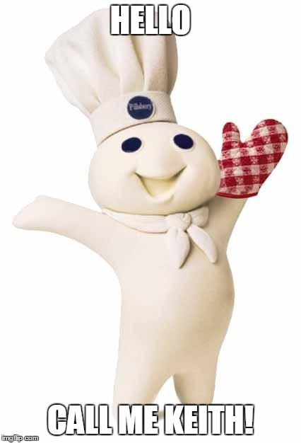 HELLO CALL ME KEITH! | image tagged in pillsbury doughboy | made w/ Imgflip meme maker