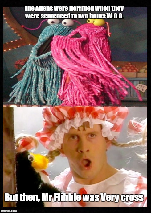 In the continuing saga of the sesame street aliens | The Aliens were Horrified when they were sentenced to two hours W.O.O. But then, Mr Flibble was Very cross | image tagged in funny,red dwarf,sesame street | made w/ Imgflip meme maker