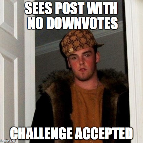 Scumbag Steve Meme | SEES POST WITH NO DOWNVOTES CHALLENGE ACCEPTED | image tagged in memes,scumbag steve | made w/ Imgflip meme maker