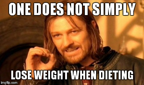 One Does Not Simply Meme | ONE DOES NOT SIMPLY LOSE WEIGHT WHEN DIETING | image tagged in memes,one does not simply | made w/ Imgflip meme maker