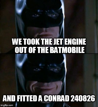 Batman Smiles Meme | WE TOOK THE JET ENGINE OUT OF THE BATMOBILE AND FITTED A CONRAD 240826 | image tagged in memes,batman smiles | made w/ Imgflip meme maker