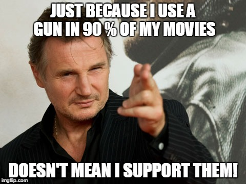 Overly Attached Father | JUST BECAUSE I USE A GUN IN 90 % OF MY MOVIES DOESN'T MEAN I SUPPORT THEM! | image tagged in memes,overly attached father | made w/ Imgflip meme maker