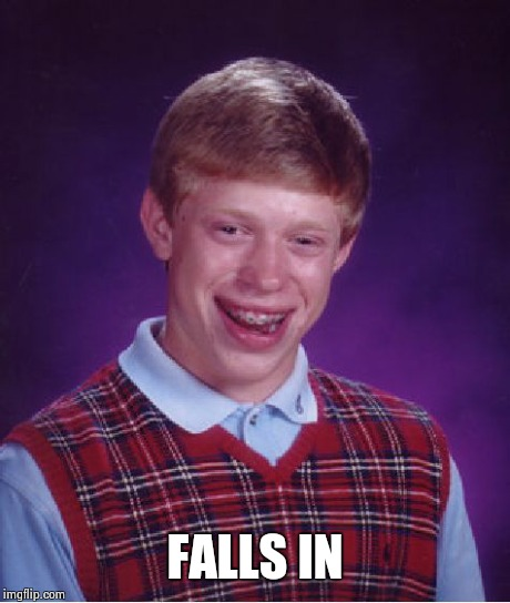 Bad Luck Brian Meme | FALLS IN | image tagged in memes,bad luck brian | made w/ Imgflip meme maker