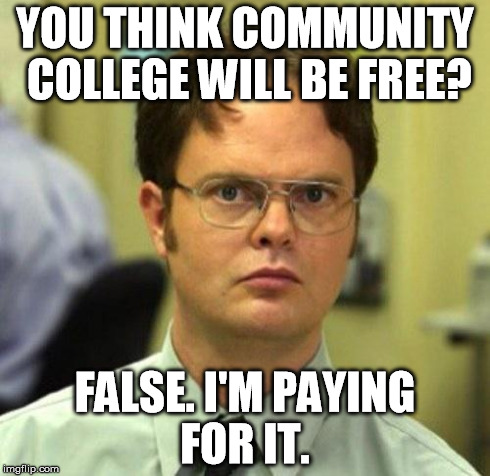 I have loans to pay for community college, but I know Obama's plan is awful.  | YOU THINK COMMUNITY COLLEGE WILL BE FREE? FALSE. I'M PAYING FOR IT. | image tagged in false,obama | made w/ Imgflip meme maker