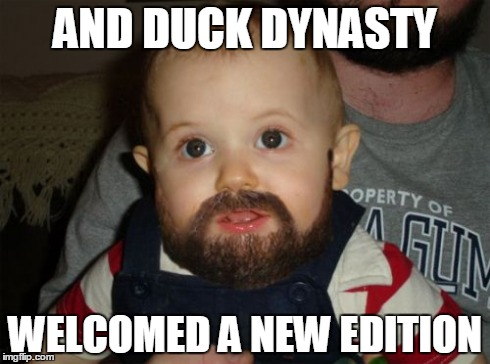 Beard Baby | AND DUCK DYNASTY WELCOMED A NEW EDITION | image tagged in memes,beard baby | made w/ Imgflip meme maker