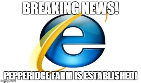 BREAKING NEWS! PEPPERIDGE FARM IS ESTABLISHED! | made w/ Imgflip meme maker