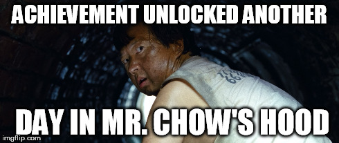 Mr. Chow's Hood | ACHIEVEMENT UNLOCKED ANOTHER DAY IN MR. CHOW'S HOOD | image tagged in mr chow,memes | made w/ Imgflip meme maker