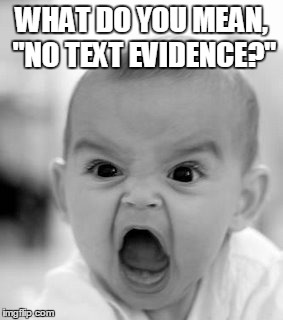 "Angry Baby Meme | WHAT DO YOU MEAN, ""NO TEXT EVIDENCE?"" 