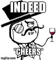 (original) Indeed | INDEED *CHEERS* | image tagged in original indeed | made w/ Imgflip meme maker
