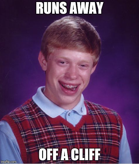 Bad Luck Brian Meme | RUNS AWAY OFF A CLIFF | image tagged in memes,bad luck brian | made w/ Imgflip meme maker