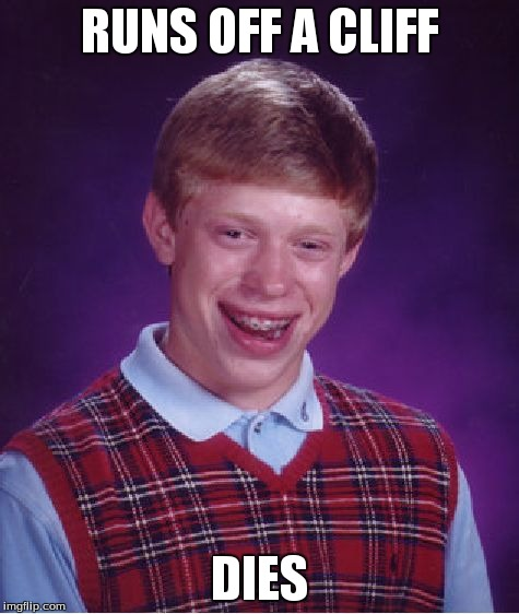 Bad Luck Brian Meme | RUNS OFF A CLIFF DIES | image tagged in memes,bad luck brian | made w/ Imgflip meme maker