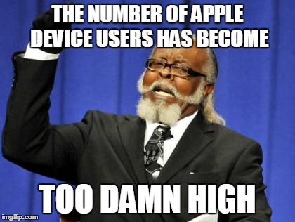 Too Damn High Meme | THE NUMBER OF APPLE DEVICE USERS HAS BECOME TOO DAMN HIGH | image tagged in memes,too damn high | made w/ Imgflip meme maker