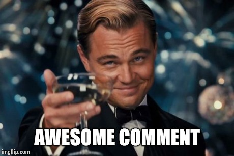 Leonardo Dicaprio Cheers Meme | AWESOME COMMENT | image tagged in memes,leonardo dicaprio cheers | made w/ Imgflip meme maker