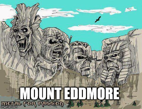 Mount Eddmore | MOUNT EDDMORE | image tagged in eddie,iron maiden | made w/ Imgflip meme maker