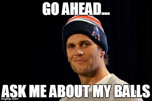 Tom Brady's Balls - Imgflip
