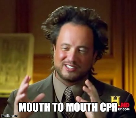 Ancient Aliens Meme | MOUTH TO MOUTH CPR | image tagged in memes,ancient aliens | made w/ Imgflip meme maker