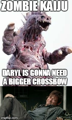 Zombie kaiju | ZOMBIE KAIJU DARYL IS GONNA NEED A BIGGER CROSSBOW | image tagged in the walking dead,zombies,kaiju,daryl dixon | made w/ Imgflip meme maker