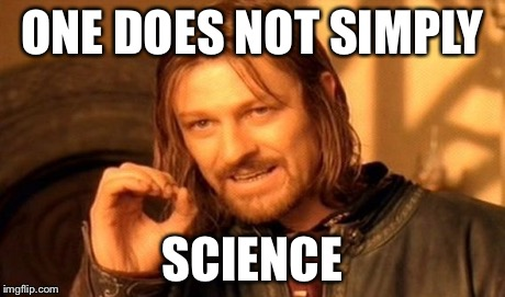 One Does Not Simply Meme | ONE DOES NOT SIMPLY SCIENCE | image tagged in memes,one does not simply | made w/ Imgflip meme maker