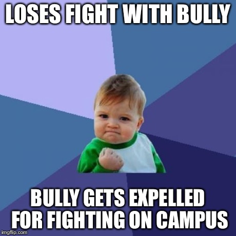 Success Kid Meme | LOSES FIGHT WITH BULLY BULLY GETS EXPELLED FOR FIGHTING ON CAMPUS | image tagged in memes,success kid | made w/ Imgflip meme maker