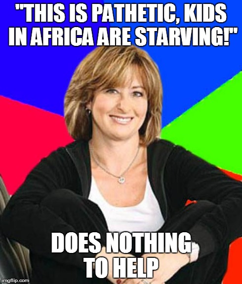 "Sheltering Suburban Mom | ""THIS IS PATHETIC, KIDS IN AFRICA ARE STARVING!"" DOES NOTHING TO HELP 