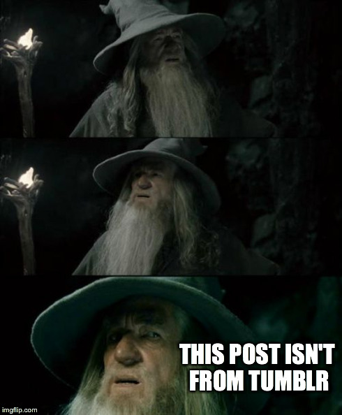 Confused Gandalf Meme | THIS POST ISN'T FROM TUMBLR | image tagged in memes,confused gandalf | made w/ Imgflip meme maker