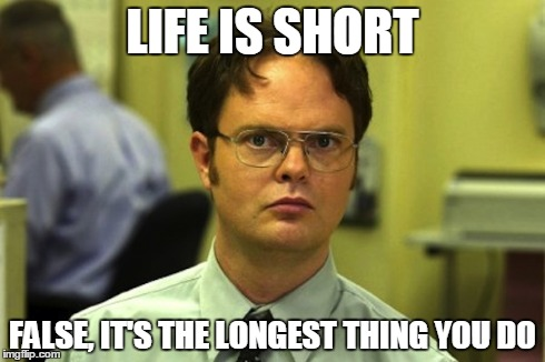 Let us just sit here and enjoy the fact that the title is stupid... DIE TITLE! | LIFE IS SHORT FALSE, IT'S THE LONGEST THING YOU DO | image tagged in false,meme,memes | made w/ Imgflip meme maker