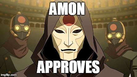 Amon Approves | AMON APPROVES | image tagged in korra,the legend of korra,legend of korra,tlokorra,amon | made w/ Imgflip meme maker
