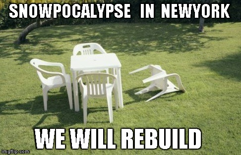 We Will Rebuild | SNOWPOCALYPSE   IN  NEWYORK WE WILL REBUILD | image tagged in memes,we will rebuild | made w/ Imgflip meme maker