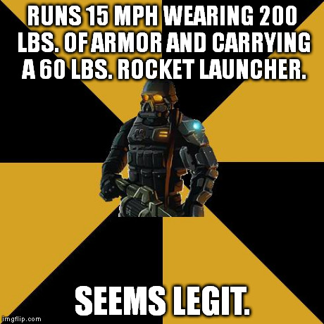 Computer game joke. Heavy class skill: heavy stuff slows you down less. Max upgrade: heavy equipment won't slow you down at all. | RUNS 15 MPH WEARING 200 LBS. OF ARMOR AND CARRYING A 60 LBS. ROCKET LAUNCHER. SEEMS LEGIT. | image tagged in heavy soldier,seems legit | made w/ Imgflip meme maker