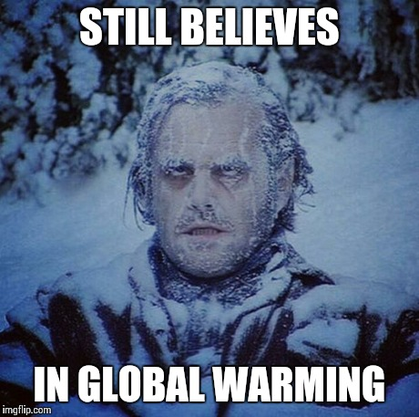 Global Shining | STILL BELIEVES IN GLOBAL WARMING | image tagged in global shining | made w/ Imgflip meme maker