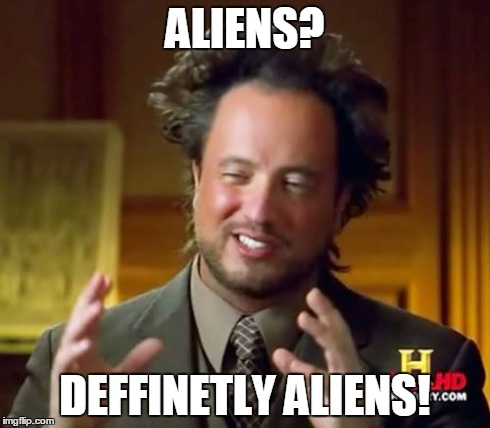 Ancient Aliens Meme | ALIENS? DEFFINETLY ALIENS! | image tagged in memes,ancient aliens | made w/ Imgflip meme maker