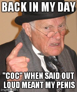 "Back In My Day Meme | BACK IN MY DAY ""COC"" WHEN SAID OUT LOUD MEANT MY P**IS 